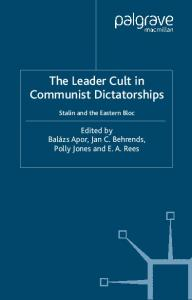 The Leader Cult in Communist Dictatorship: Stalin and the Eastern Bloc