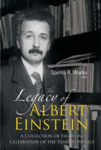 The legacy of Albert Einstein: A collection of essays in celebration of the year of physics