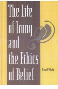 The Life of Irony and the Ethics of Belief (S U N Y Series in Philosophy)
