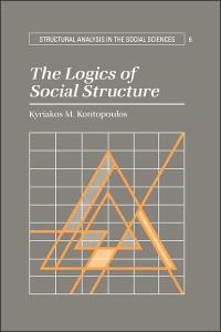 The Logics of Social Structure (Structural Analysis in the Social Sciences)