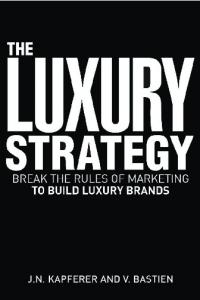 The Luxury Strategy: Break the Rules of Marketing to Build Luxury Brands