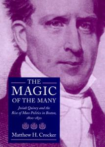 The magic of the many: Josiah Quincy and the rise of mass politics in Boston, 1800-1830