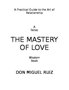 The Mastery of Love: A Practical Guide to the Art of Relationship: A Toltec Wisdom Book