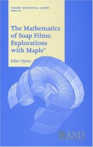 The Mathematics of Soap Films: Explorations with Maple (Student Mathematical Library, Vol. 10) (Student Mathematical Library, V. 10)
