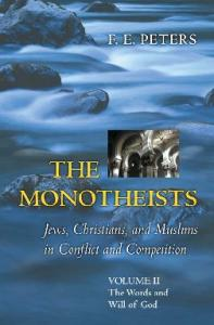 The Monotheists: Jews, Christians, and Muslims in Conflict and Competition, Volume II: The Words and Will of God (v. 2)