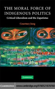 The Moral Force of Indigenous Politics: Critical Liberalism and the Zapatistas (Contemporary Political Theory)