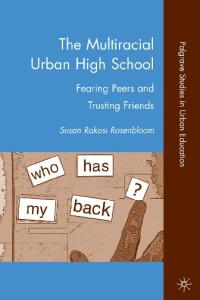 The Multiracial Urban High School: Fearing Peers and Trusting Friends (Palgrave Studies in Urban Education)