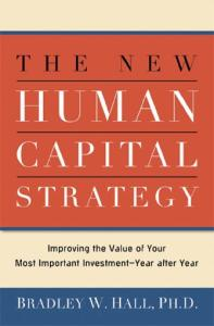 The New Human Capital Strategy: Improving the Value of Your Most Important Investment--Year After Year