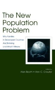 The New Population Problem: Why Families in Developed Countries Are Shrinking and What It Means (The Penn State University Family Issues Symposia Series)