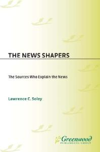 The News Shapers: The Sources Who Explain the News