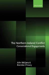 The Northern Ireland Conflict: Consociational Engagements