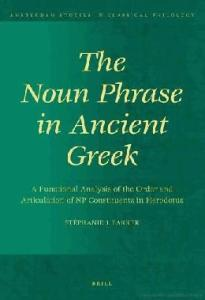 The Noun Phrase in Ancient Greek (Amsterdam Studies in Classical Philology - Vol. 15)