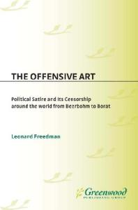 The Offensive Art: Political Satire and Its Censorship around the World from Beerbohm to Borat