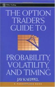 The Option Trader's Guide To Probability, Volatility And Timing