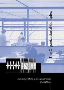 The Organizational Complex: Architecture, Media, and Corporate Space