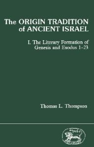 The Origin Tradition of Ancient Israel I: The Literary Formation of Genesis and Exodus 1-23 (JSOT Supplement)