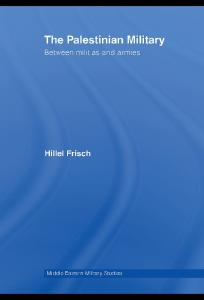 The Palestinian Military: Between Militias and Armies (Middle Eastern Military Studies)