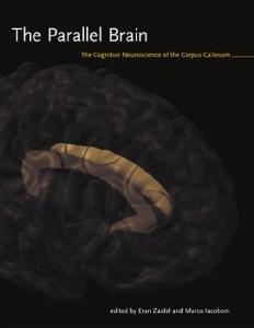 The Parallel Brain: The Cognitive Neuroscience of the Corpus Callosum