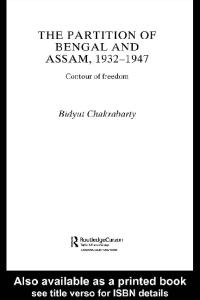 The Partition of Bengal and Assam, 1932-1947: Contour of Freedom (Routledgecurzon Studies in South Asia)