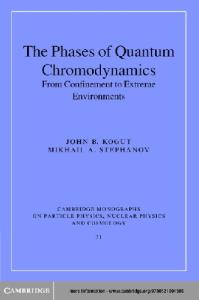 The Phases of Quantum Chromodynamics : From Confinement to Extreme Environments (Cambridge Monographs on Particle Physics, Nuclear Physics and Cosmology)