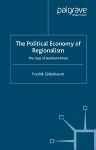 The Political Economy of Regionalism: The Case of Southern Africa (International Political Economy)