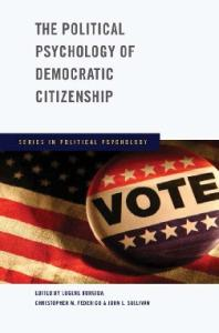 The Political Psychology of Democratic Citizenship (Series in Political Psychology)
