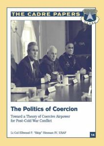 The Politics of Coercion: Toward a Theory of Coercive Airpower for Post-Cold War Conflict (CADRE paper)
