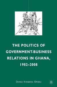 The Politics of Government-Business Relations in Ghana, 1982-2008