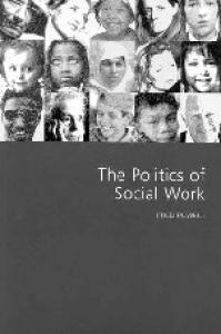 The Politics of Social Work (Sage Politics Texts)