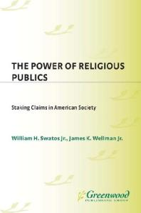 The Power of Religious Publics: Staking Claims in American Society (Religion in the Age of Transformation)
