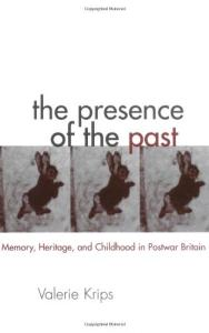The Presence of the Past: Memory, Heritage and Childhood in Post-War Britain (Garland Reference Library of the Humanities)