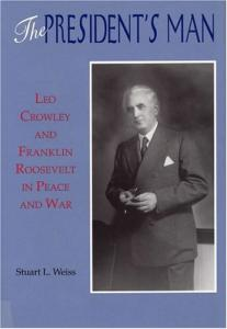 The president's man: Leo Crowley and Franklin Roosevelt in peace and war