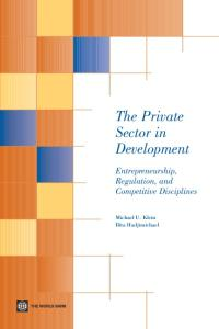 The Private Sector in Development: Entrepreneurship, Regulation, and Competitive Disciplines