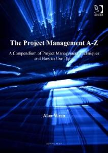 The Project Management A-Z: A Compendium of Project Management Techniques and How to Use Them