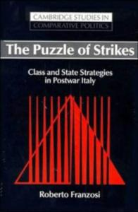 The Puzzle of Strikes: Class and State Strategies in Postwar Italy (Cambridge Studies in Comparative Politics)