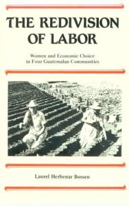 The Redivision of Labor: Women and Economic Choice in Four Guatemalan Communities (Suny Series in the Anthropology of Work)