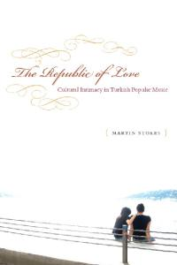 The Republic of Love: Cultural Intimacy in Turkish Popular Music (Chicago Studies in Ethnomusicology)