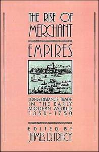 The Rise of Merchant Empires: Long Distance Trade in the Early Modern World 1350-1750 (Studies in Comparative Early Modern History)