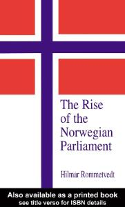 The Rise of the Norwegian Parliament: Studies in Norwegian Parliamentary Government (Library of Legislative Studies,)