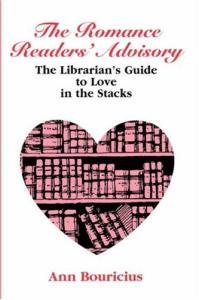 The romance readers' advisory: the librarian's guide to love in the stacks