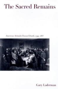 The Sacred Remains: American Attitudes Toward Death, 1799-1883