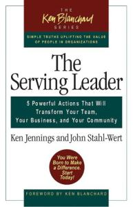 The Serving Leader: 5 Powerful Actions That Will Transform Your Team, Your Business, and Your Community (Ken Blanchard (Hardcover))