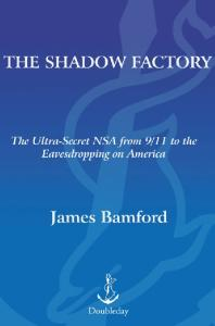 The Shadow Factory: The Ultra-Secret NSA from 9 11 to the Eavesdropping on America
