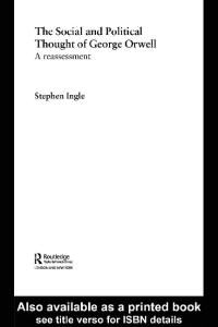 The Social and Political Thought of George Orwell: A Reassessment (Routledge Studies in Social and Political Thought)