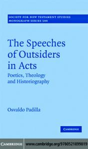 The Speeches of Outsiders in Acts: Poetics, Theology and Historiography (Society for New Testament Studies Monograph Series)