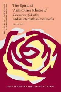 The Spiral of 'Anti-Other Rhetoric': Discourses of Identity And the International Media Echo (Discourse Approaches to Politics, Society and Culture)