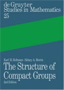 The Structure of Compact Groups: A Primer for Students - a Handbook for the Expert (De Gruyter Studies in Mathematics)