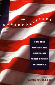 The Superpollsters: How They Measure and Manipulate Public Opinion in America