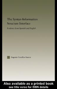 The Syntax-Information Structure Interface: Evidence from Spanish and English (Outstanding Dissertations in Linguistics)
