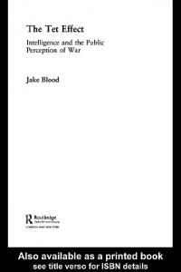 The Tet Effect: Intelligence and the Public Perception of War (Cass Military Studies)